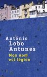 António Lobo Antunes - Mon nom est légion.