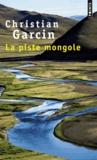 Christian Garcin - La piste mongole.