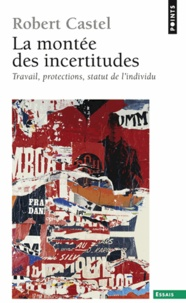 Robert Castel - La montée des incertitudes - Travail, protections, statut de l'individu.