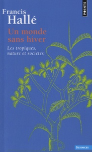 Francis Hallé - Un monde sans hiver - Les tropiques, nature et sociétés.
