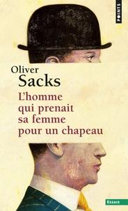 Oliver Sacks - L'homme qui prenait sa femme pour un chapeau - Et autres récits cliniques.