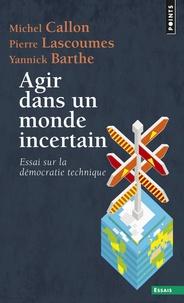 Yannick Barthe et Pierre Lascoumes - Agir dans un monde incertain - Essai sur la démocratie technique.