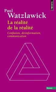 Paul Watzlawick - La réalité de la réalité - Confusion, désinformation, communication.