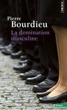 Pierre Bourdieu - La domination masculine - Suivi de Quelques questions sur le mouvement gay et lesbien.