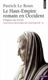 Patrick Le Roux - Nouvelle histoire de l'Antiquité - Tome 8, Le Haut-Empire romain en Occident, d'Auguste aux Sévères (31 av J-C - 235 apr J-C).