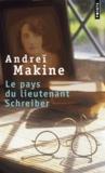 Andreï Makine - Le pays du lieutenant Schreiber - Le roman d'une vie.
