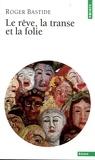 Roger Bastide - Le rêve, la transe et la folie.