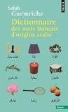 Salah Guemriche - Dictionnaire des mots français d'origine arabe (et turque et persane) - Accompagné d'une anthologie littéraire, 400 extraits d'auteurs français, de Rabelais à... Houellebecq.