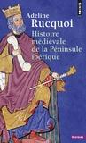 Adeline Rucquoi - Histoire médiévale de la péninsule Ibérique.