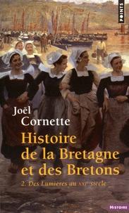 Joël Cornette - Histoire de la Bretagne et des Bretons - Tome 2, Des Lumières au XXIe siècle.