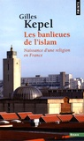 Gilles Kepel - Les banlieues de l'islam - Naissance d'une religion en France.