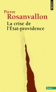 Pierre Rosanvallon - La crise de l'Etat-providence.