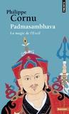 Philippe Cornu - Padmasambhava - La magie de l'Eveil.