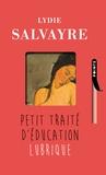 Lydie Salvayre - Petit traité d'éducation lubrique.