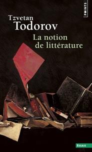 Tzvetan Todorov - La notion de littérature - Et autres essais.