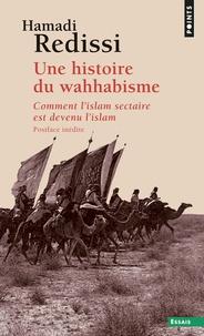 Hamadi Redissi - Une histoire du wahhabisme - Comment l'islam sectaire est devenu l'islam.
