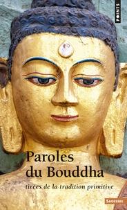 Bouddha - Paroles du Bouddha tirées de la tradition primitive.