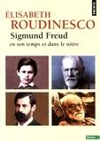 Elisabeth Roudinesco - Sigmund Freud - En son temps et dans le nôtre.