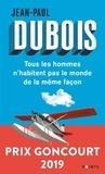Jean-Paul Dubois - Tous les hommes n'habitent pas le monde de la même façon.