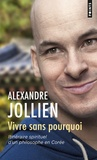 Alexandre Jollien - Vivre sans pourquoi - Itinéraire spirituel d'un philosophe en Corée.