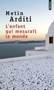 Metin Arditi - L'enfant qui mesurait le monde.