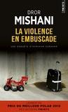 Dror Mishani - La violence en embuscade.