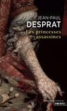 Jean-Paul Desprat - Les princesses assassines.