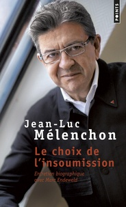 Jean-Luc Mélenchon - Le choix de l'insoumission.