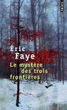 Eric Faye - Le mystère des trois frontières.