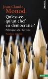 Jean-Claude Monod - Qu'est-ce qu'un chef en démocratie ? - Politiques du charisme.