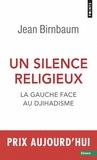 Jean Birnbaum - Un silence religieux - La gauche face au djihadisme.