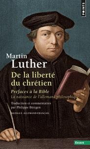 Martin Luther - De la liberté du chrétien : préfaces à la Bible - La naissance de l'allemand philosophique.
