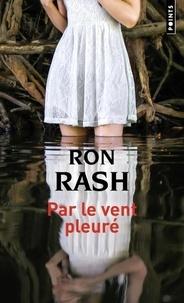 Ron Rash - Par le vent pleuré.