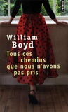 William Boyd - Tous ces chemins que nous n'avons pas pris.