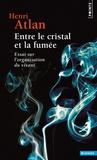 Henri Atlan - Entre le cristal et la fumée - Essai sur l'organisation du vivant.