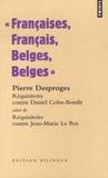 Pierre Desproges - Françaises, Français, Belges, Belges - Réquisitoire contre Daniel Cohn-Bendit suivi de Réquisitoire contre Jean-Marie Le Pen et de Public chéri, mon amour.