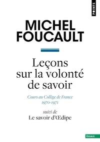 Michel Foucault - Leçons sur la volonté de savoir - Cours au Collège de France (1970-1971) suivi de Le savoir d'Oedipe.