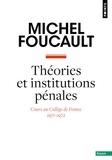 Michel Foucault - Théories et institutions pénales - Cours au Collège de France (1971-1972).