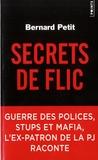Bernard Petit - Secrets de flic - Guerre des polices, stups et mafia, l'ex-patron de la PJ raconte.