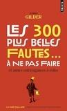 Alfred Gilder - Les 300 plus belles fautes... à ne pas faire - Et autres extravagances à éviter.