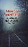 Aharon Appelfeld - Le garçon qui voulait dormir.