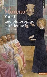 Denis Moreau - Y a-t-il une philosophie chrétienne ? - Trois essais.