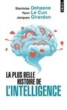 Stanislas Dehaene et Yann Le Cun - La plus belle histoire de l'intelligence - Des origines aux neurones artificiels : vers une nouvelle étape de l'évolution.