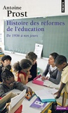 Antoine Prost - Histoire des réformes de l'éducation - De 1936 à nos jours.