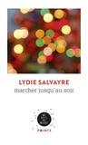 Lydie Salvayre - Marcher jusqu'au soir.