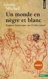 Aurélia Michel - Un monde en nègre et blanc - Enquête historique sur l'ordre racial.
