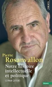Pierre Rosanvallon - Notre histoire intellectuelle et politique (1968-2018).