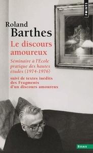 Roland Barthes - Le discours amoureux - Séminaire à l'Ecole pratique des hautes études (1974-1976), suivi de Fragments d'un discours amoureux (pages inédites).
