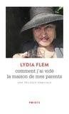 Lydia Flem - Comment j'ai vidé la maison de mes parents - Une trilogie familiale.