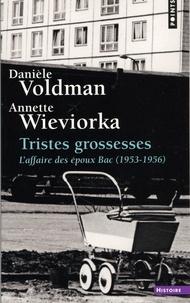 Danièle Voldman et Annette Wieviorka - Tristes grossesses - L'affaire des époux Bac (1953-1956).